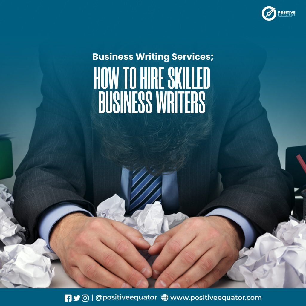 Business Writing Services; How to Hire Skilled Business Writers